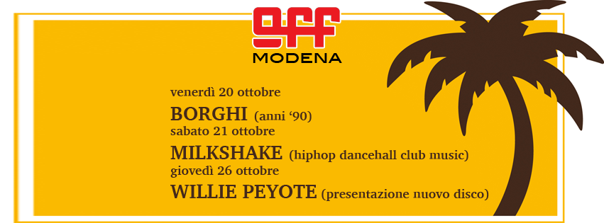 OFF MOdena 20 ottobre borghi 21 milkshake con bizzarri 26 willie peyote sindrome di toret