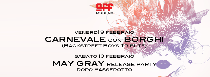 OFF Modena carnevale 9 feb Borghi Backstreetboys sab 10 May Gray